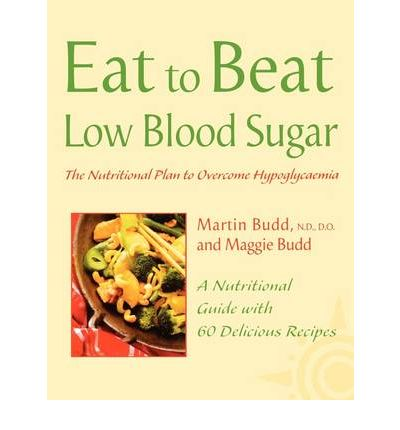 Eat to Beat Low Blood Sugar : The Nutritional Plan to Overcome Hypoglycaemia, with 60 Recipes