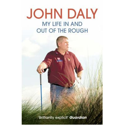 John Daly : My Life In and Out of the Rough