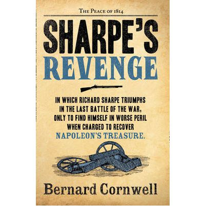 Sharpe's Revenge: The Peace of 1814 (the Sharpe Series, Book 19)