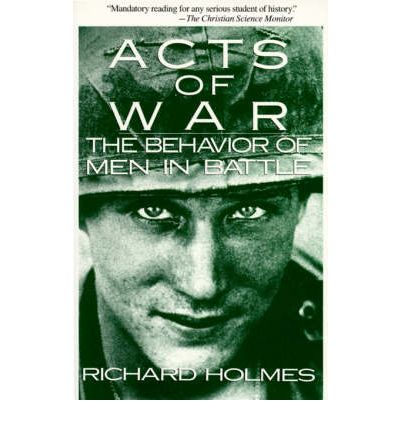 acts of war behavior of men Acts of war: the behaviour of men in battle by richard holmes acts of war: the behavior of men in battle - richard holmes 1 like book title: acts of war : the behavior of men in.