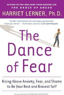 The Dance of Fear : Rising Above Anxiety, Fear and Shame to Be Your Best and Bravest Self