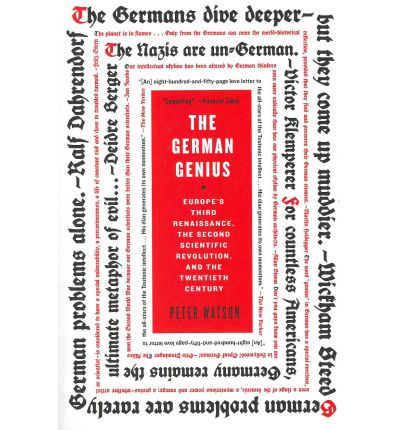 The German Genius : Europe's Third Renaissance, the Second Scientific Revolution, and the Twentieth Century