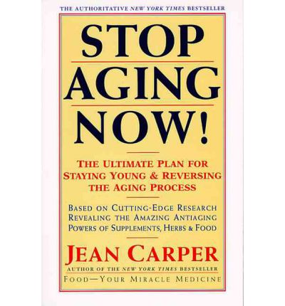 Stop Aging Now! : Ultimate Plan for Staying Young and Reversing the Aging Process, the