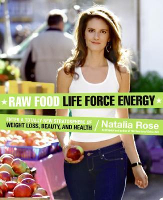 Raw Food Life Force Energy : Enter a Totally New Stratosphere of Weight Loss, Beauty, and Health