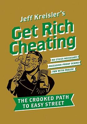 Get Rich Cheating : The Crooked Path to Easy Street