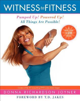 Witness to Fitness : Pumped Up! Powered Up! All Things are Possible!