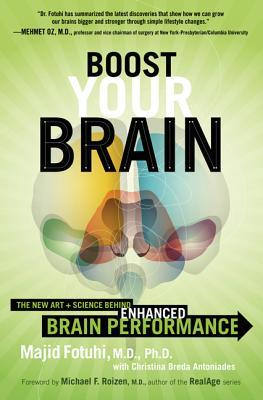Boost Your Brain : The New Art and Science Behind Enhanced Brain Performance