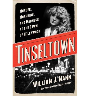 Tinseltown : Murder, Morphine, and Madness at the Dawn of Hollywood