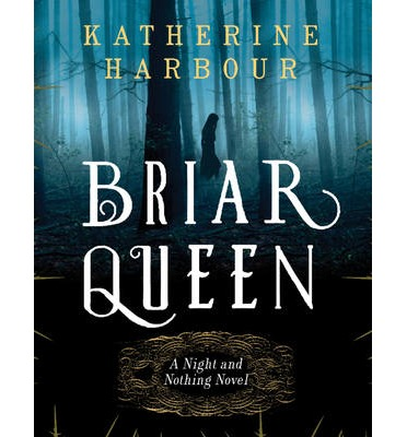 Briar Queen : A Night and Nothing Novel