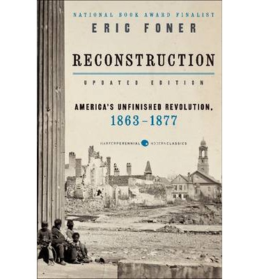 reconstruction eric foner Reconstruction: eric foner the reconstruction time period, 1865 through 1877, was a complex time for america the southern part of the nation was in need of governmental, economical, and social repair after losing the civil war radical republicans, democrats, and newly freed african americans all .