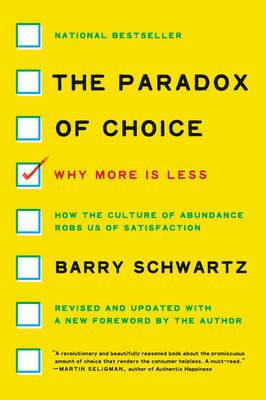 The Paradox of Choice : Why More is Less, Revised Edition