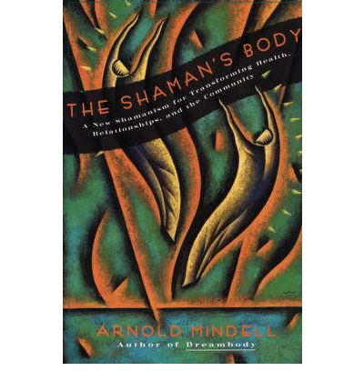 The Shaman's Body : A New Shaminism for Transforming Health, Relationships and the Community