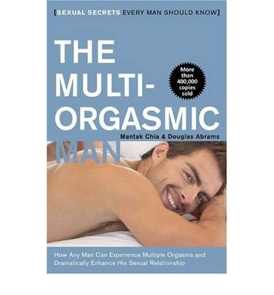 Multi-Orgasmic Man : Sexual Secrets Every Man Should Know