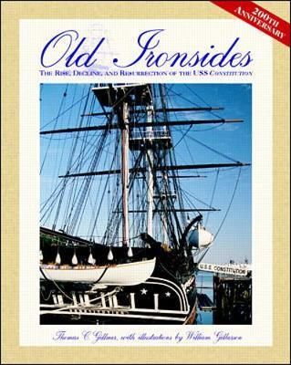 Old Ironsides : Rise, Decline and Resurrection of the U.S.S.