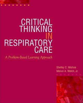 critical thinking in respiratory care Critical thinking in respiratory care by shelly c mishoe, 9780071344746, available at book depository with free delivery worldwide.