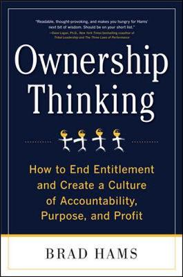 Ownership Thinking : How to End Entitlement and Create a Culture of Accountability, Purpose, and Profit