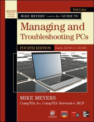 Mike Meyers' CompTIA A+ Guide to Managing and Troubleshooting PCs, (Exams 220-801 & 220-802)