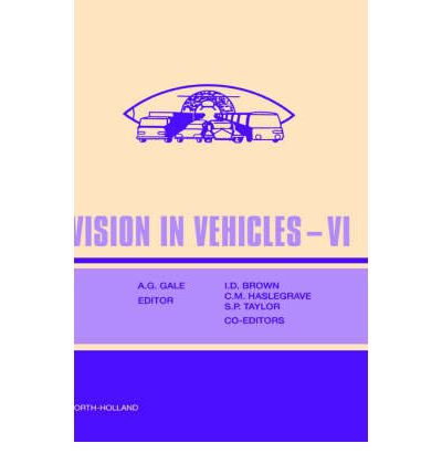Vision in Vehicles: Proceedings of the 6th International Conference on Vision in Vehicles, Derby, UK, 13-16 September 1995 VI