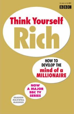 Think Yourself Rich : Sharon Maxwell Magnus : 9780091894658