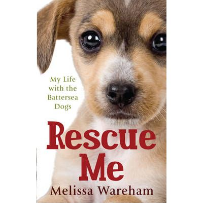 Rescue Me: My Life with the Battersea Dogs