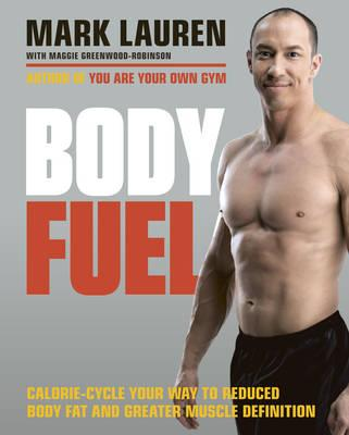 Body Fuel : Calorie-Cycle Your Way to Reduced Body Fat and Greater Muscle Definition