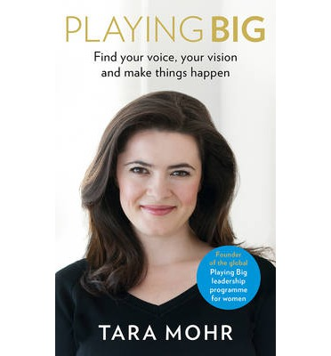 Playing Big : Find Your Voice, Your Vision and Make Things Happen