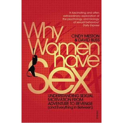Why Women Have Sex: Understanding Sexual Motivation from Adventure to Revenge (and Everything in Between)