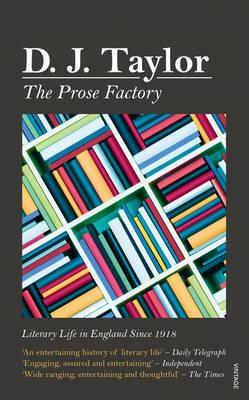 The Prose Factory : Literary Life in Britain Since 1918