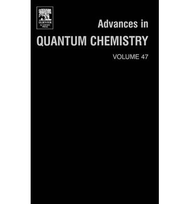 Advances in Quantum Chemistry: v.47 : A Tribute Volume in Honour of Professor Osvaldo Goscinski
