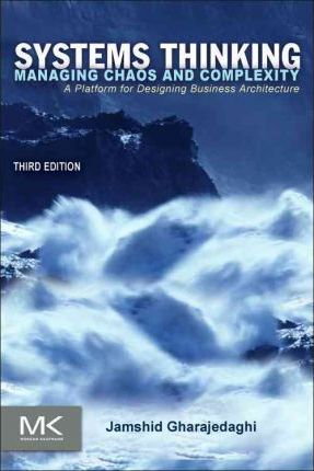 Systems Thinking : Managing Chaos and Complexity: A Platform for Designing Business Architecture