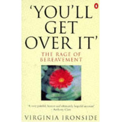 You'll Get Over it : The Rage of Bereavement