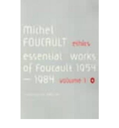 Ethics: v. 1 : Subjectivity and Truth: Essential Works of Michel Foucault 1954-1984