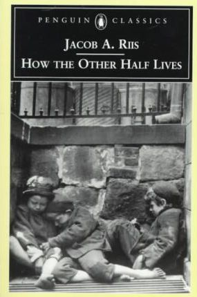 how the other half lives essay how the other half lives jacob riis