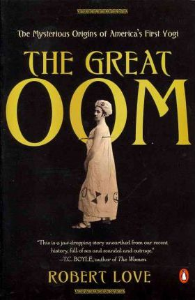 The Great Oom : The Mysterious Origins of America's First Yogi