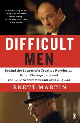 Difficult Men : Behind the Scenes of a Creative Revolution: From the Sopranos and the Wire to Mad Men and Breaking Bad