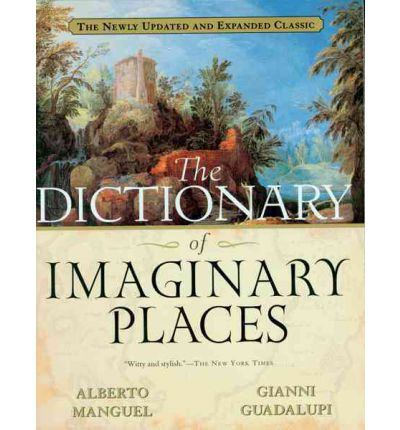 The Dictionary of Imaginary Places : The Newly Updated and Expanded Classic