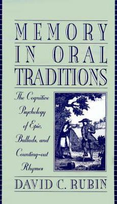 Memory in Oral Traditions : The Cognitive Psychology of Epic, Ballads and Counting-out Rhymes