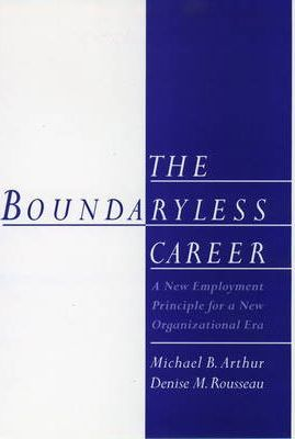 The Boundaryless Career : A New Employment Principle for a New Organizational Era