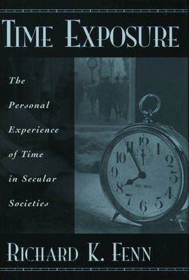 Time Exposure : The Personal Experience of Time in Secular Societies