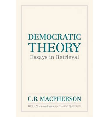c.b. macpherson democratic theory essays in retrieval Read the full-text online edition of democratic theory: essays in retrieval (1973.