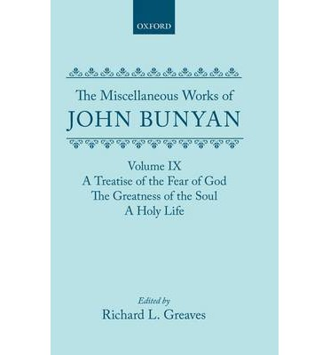 The Miscellaneous Works of John Bunyan: A Treatise of the Fear of God; the Greatness of the Soul; a Holy Life Volume IX