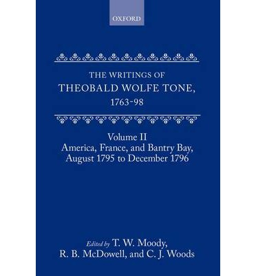 The Writings of Theobald Wolfe Tone, 1763-98: Volume II: America, France, and Bantry Bay, August 1795 to December 1796