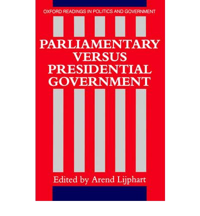 parliamentary government vs presidential government Stability of the government: presidential form of government  in his daily  administration as compared with parliamentary form of government.