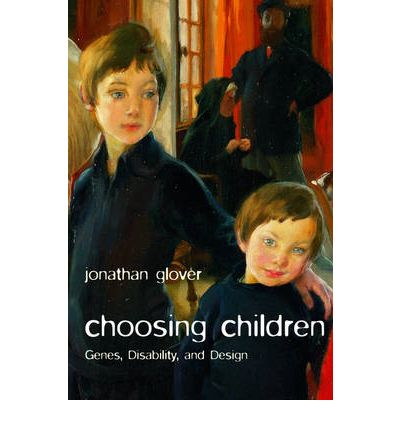 Choosing Children : Genes, Disability, and Design