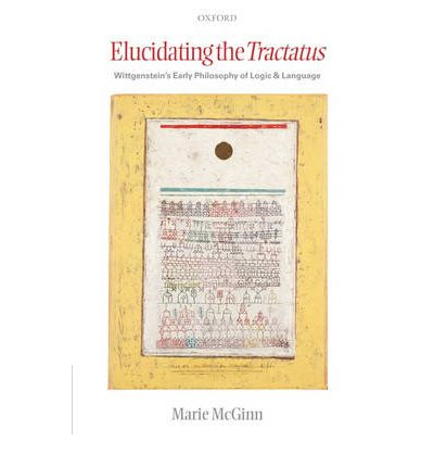 """marie mcginn elucidating the tractatus Marie mcginn, for instance, presents the awareness of the difference between picture and use as being conscious of the existence of a number and wane as a whole the world of the happy man is a different one from that of the unhappy man"""" (wittgenstein, tractatus, §643) required to elucidate a particular insight."""