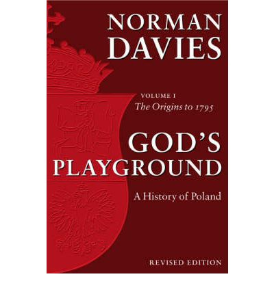 God's Playground: The Origins to 1795 Volume 1 : A History of Poland