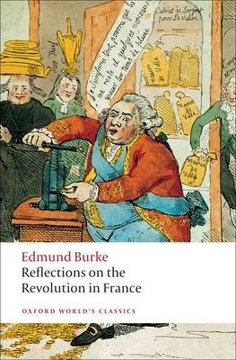 edmund burke french revolution But edmund burke – a passionate conservative – was appalled by price's   reflections on the revolution in france by edmund burke is.
