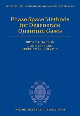Phase Space Methods for Degenerate Quantum Gases  International Series of Mon...