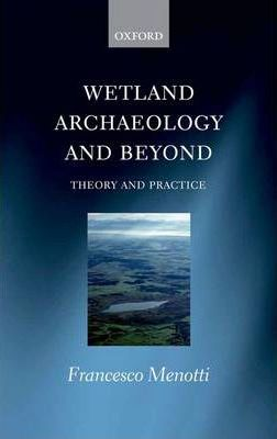 Wetland Archaeology and Beyond : Theory and Practice
