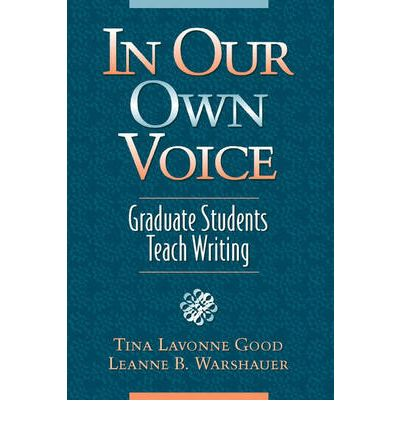 In Our Own Voice : Graduate Students Teach Writing